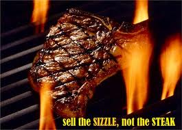 Sell the sizzle, not the steak